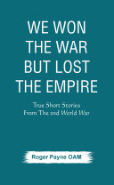 We Won the War but Lost the Empire : True Short Stories From The Second World War As Told by the People Who were There [Pdf/ePub] eBook