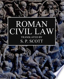 Roman Civil Law  : Including the Twelve Tables, the Institutes of Gaius, the Rules of Ulpian & the Opinions of Paulus
