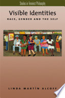"""Visible Identities: Race, Gender, and the Self"" by Linda Martín Alcoff"