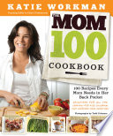 """The Mom 100 Cookbook: 100 Recipes Every Mom Needs in Her Back Pocket, Regular Version"" by Katie Workman"