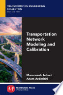 Transportation Network Modeling and Calibration
