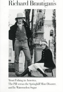 Richard Brautigan s Trout Fishing in America   The Pill Versus the Springhill Mine Disaster   And  In Watermelon Sugar