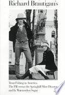 """Richard Brautigan's Trout Fishing in America ; The Pill Versus the Springhill Mine Disaster ; And, In Watermelon Sugar"" by Richard Brautigan"