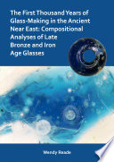 The First Thousand Years of Glass Making in the Ancient Near East