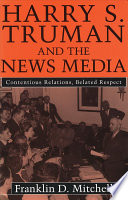 Harry S  Truman and the News Media Book