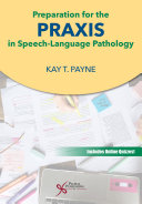 Preparation for the Praxis in Speech Language Pathology