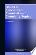 Issues In Specialized Chemical And Chemistry Topics 2012 Edition