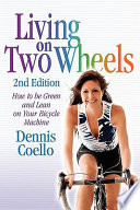Living on Two Wheels - 2nd Edition  : The Complete Guide to Buying, Commuting and Touring