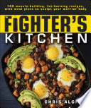 """The Fighter's Kitchen: 100 Muscle-Building, Fat Burning Recipes, with meal Plans to Sculpt Your Warrior Body"" by Chris Algieri"