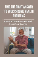 Find The Right Answer To Your Chronic Health Problems