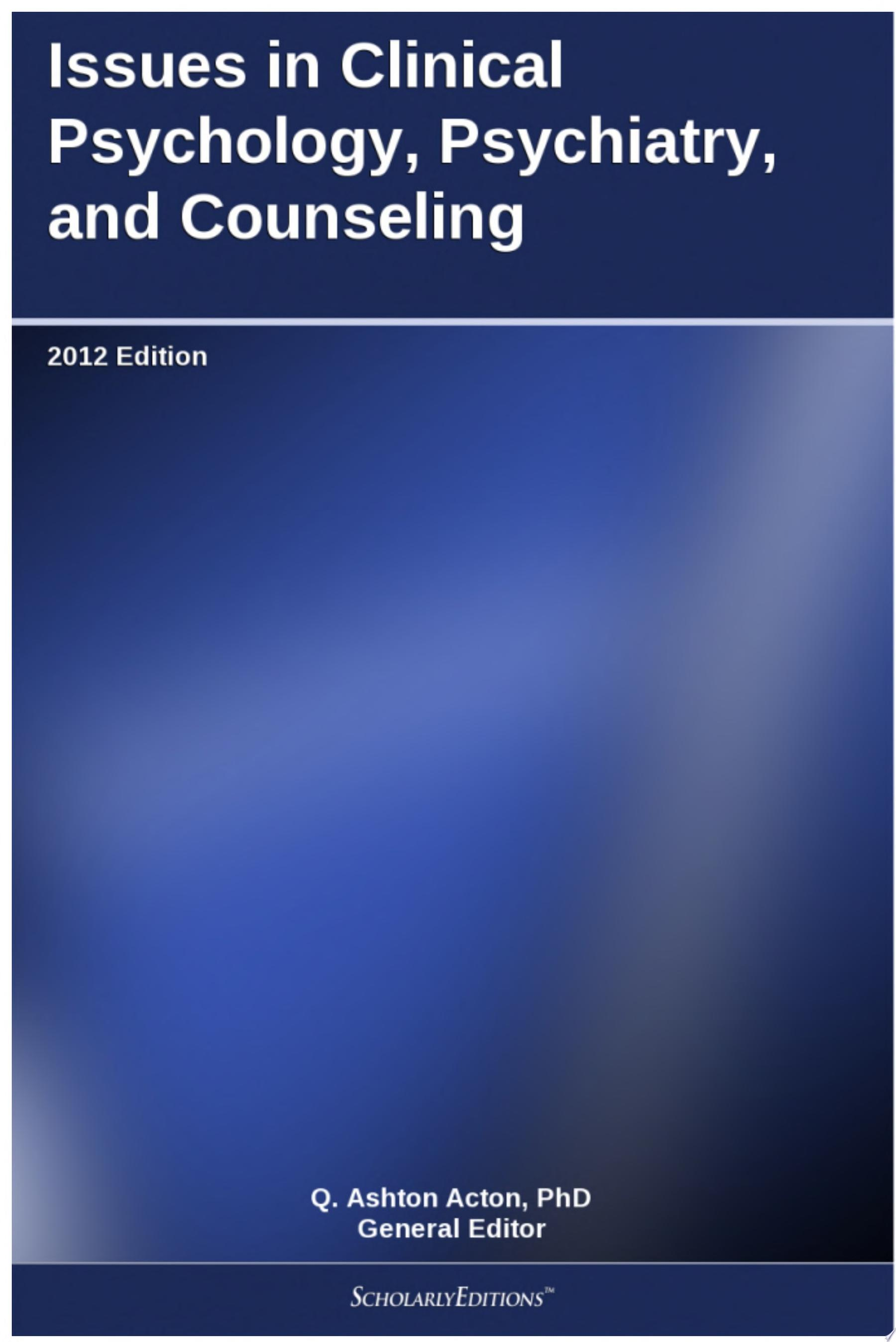 Issues in Clinical Psychology  Psychiatry  and Counseling  2012 Edition
