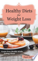 Healthy Diets for Weight Loss  Grain Free Health While Eating Clean Book