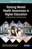 Raising mental health awareness in higher education : emerging research and opportunities / Melissa