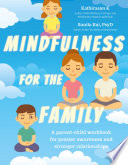 Mindfulness for the Family  A Parent Child Workbook for Greater Awareness and Stronger Relationships