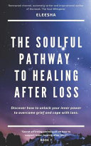 The Soulful Pathway to Healing After Loss