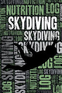 Skydiving Nutrition Log and Diary  Skydiving Nutrition and Diet Training Log and Journal for Skydiver and Instructor   Skydiving Notebook Tracker