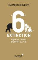 La 6e Extinction. Comment l'homme détruit la vie Pdf
