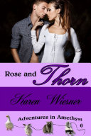 Rose and Thorn  Book 6  An Adventures in Amethyst Series Novel