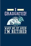 Pdf I Graduated! Wake Me Up When I'm Retired
