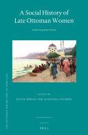 A Social History of Late Ottoman Women