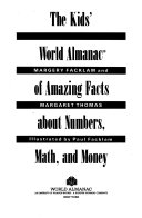 The Kids  World Almanac of Amazing Facts about Numbers  Math  and Money