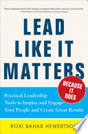 Lead Like it Matters   Because it Does  Practical Leadership Tools to Inspire and Engage Your People and Create Great Results