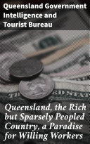 Queensland, the Rich but Sparsely Peopled Country, a Paradise for Willing Workers Pdf/ePub eBook