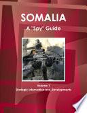 Somalia A  Spy  Guide Volume 1 Strategic Information and Developments Book