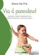 Via il pannolino! Come dare l'addio al pannolino in una prospettiva educativa, etica ed ecologica