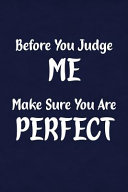 Before You Judge Me Make Sure You Are Perfect Fun Gag Gift Notebook For Women Or Men
