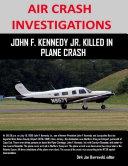 Air Crash Investigations - John F. Kennedy Jr. Killed In Plane Crash