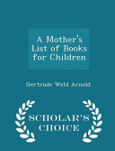 A Mother's List of Books for Children - Scholar's Choice Edition
