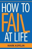 How to Fail at Life