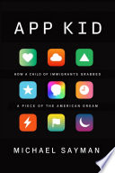 link to App kid : how a child of immigrants grabbed a piece of the American dream in the TCC library catalog