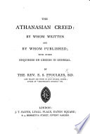 The Athanasian Creed: by Whom Written and by Whom Published; with Other Enquiries on Creeds in General