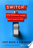 """""""Switch: How to Change Things When Change Is Hard"""" by Chip Heath, Dan Heath"""