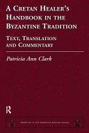 A Cretan Healer s Handbook in the Byzantine Tradition