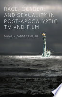 Race  Gender  and Sexuality in Post Apocalyptic TV and Film
