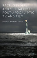 Race, Gender, and Sexuality in Post-Apocalyptic TV and Film [Pdf/ePub] eBook