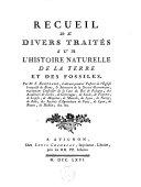 Recueil de divers traités sur l'histoire naturelle de la terre et des fossiles