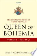 The Correspondence of Elizabeth Stuart, Queen of Bohemia: 1603-1631