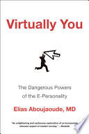 Virtually You  The Dangerous Powers of the E Personality