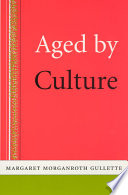 """Aged by Culture"" by Margaret Morganroth Gullette"
