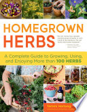 """Homegrown Herbs: A Complete Guide to Growing, Using, and Enjoying More than 100 Herbs"" by Tammi Hartung, Rosemary Gladstar"