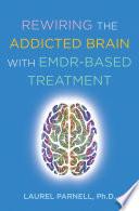 Rewiring the Addicted Brain with EMDR Based Treatment