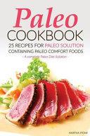 Paleo Cookbook   25 Recipes for Paleo Solution Containing Paleo Comfort Foods Book