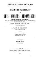 Corps du droit francais ou recueil complet des lois, decrets, ordonnances ...publies depuis 1789 jusq'a nos jours