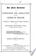 Six plain sermons on confession and absolution in the Church of England  etc