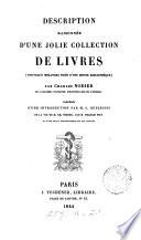 Description raisonnée d'une jolie collection de livres, Nouveaux mélanges tirés d'une petite bibliothèque, précédée d'une intr. par G. Duplessis, de la vie de C. Nodier, par F. Wey, et d'une notice bibliographique sur ses ouvrages