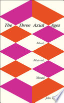 The Three Axial Ages  : Moral, Material, Mental